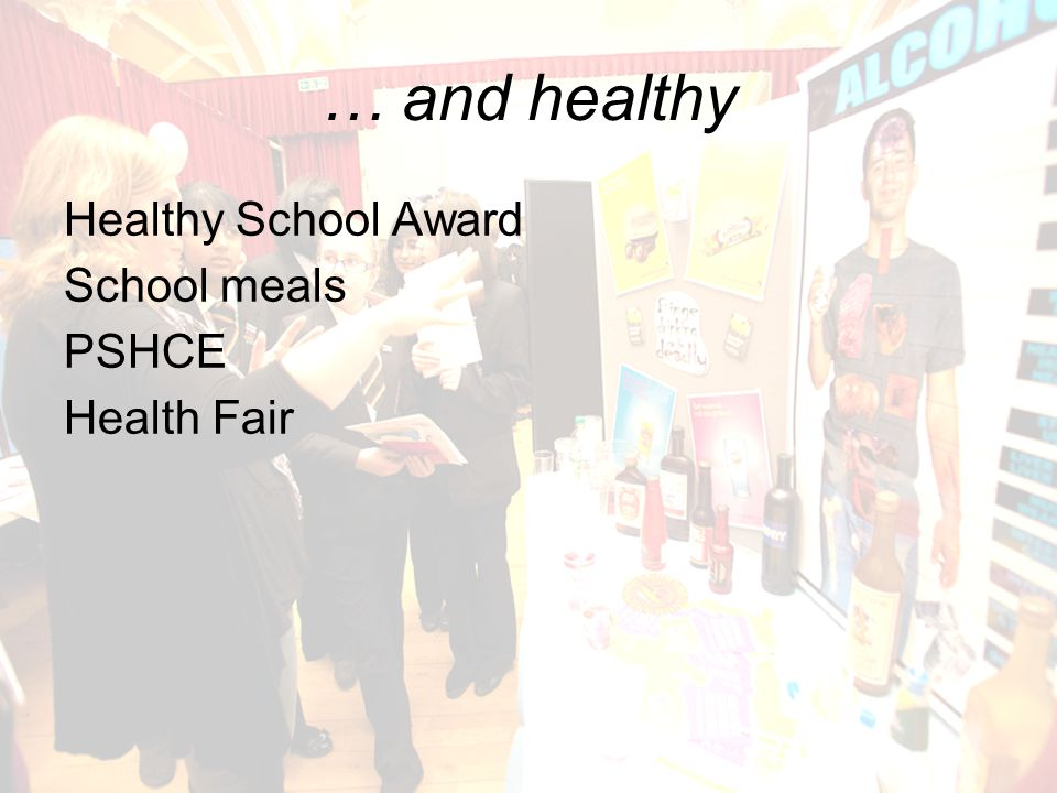… and healthy Healthy School Award School meals PSHCE Health Fair