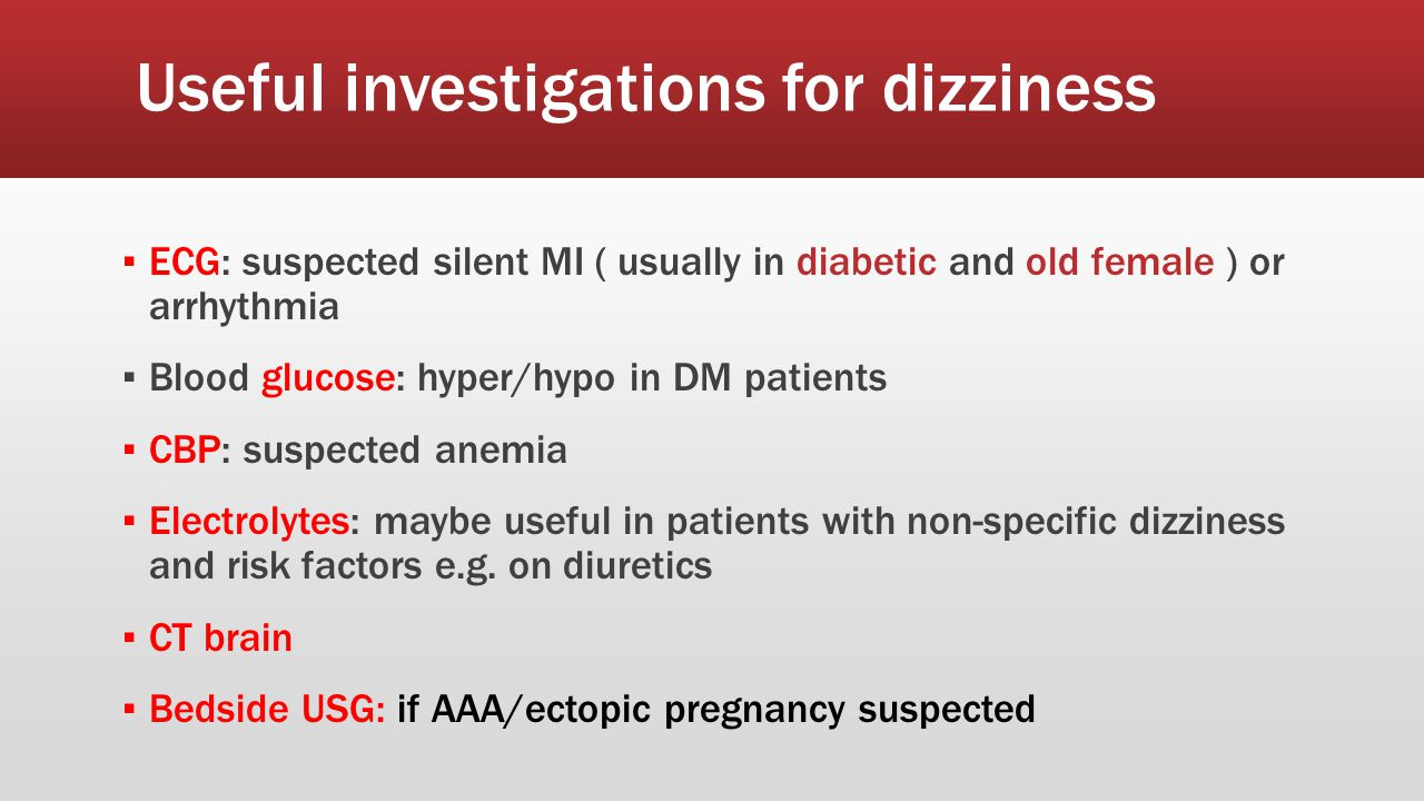 Investigation ▪ No routine set of Ix for dizziness ▪ Investigations as appropriate, depends on how history and P/E lead