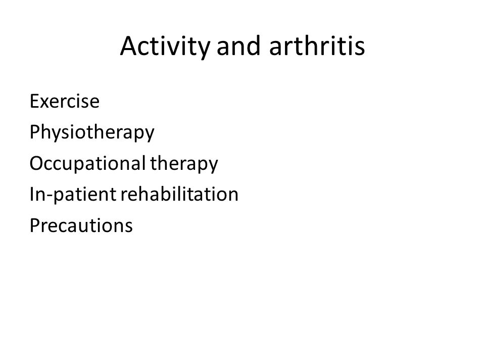 Activity and arthritis Exercise Physiotherapy Occupational therapy In-patient rehabilitation Precautions