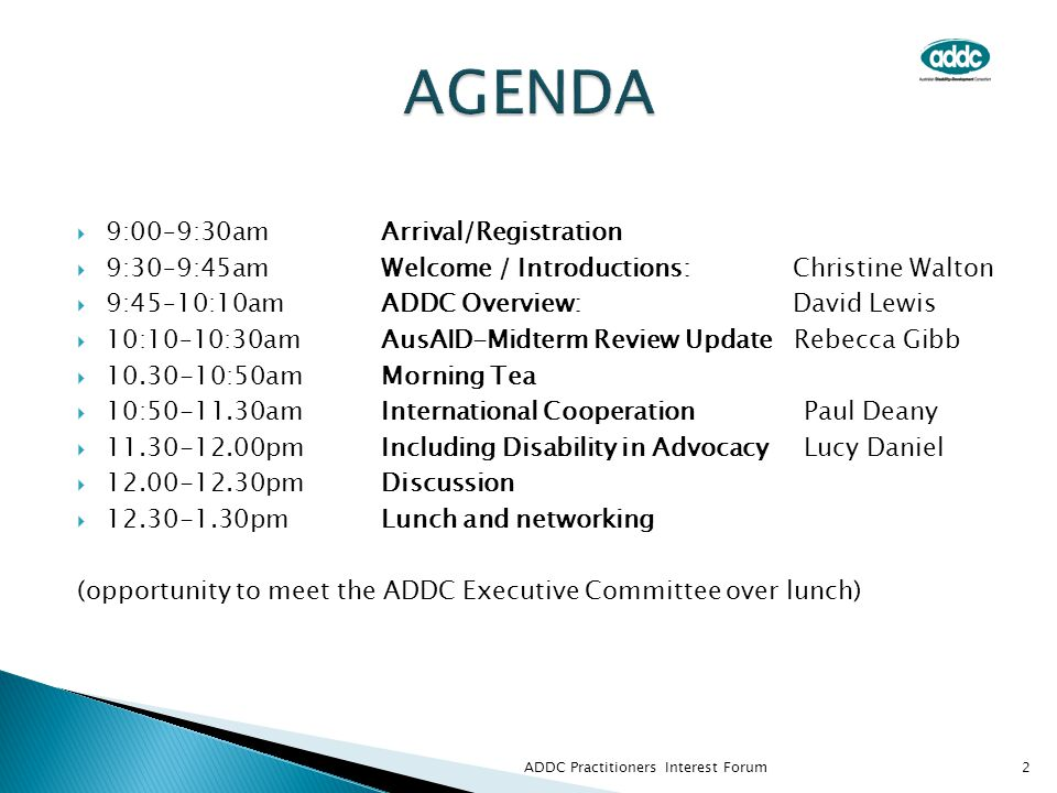 9:00–9:30amArrival/Registration  9:30–9:45amWelcome / Introductions: Christine Walton  9:45–10:10amADDC Overview: David Lewis  10:10–10:30amAusAI