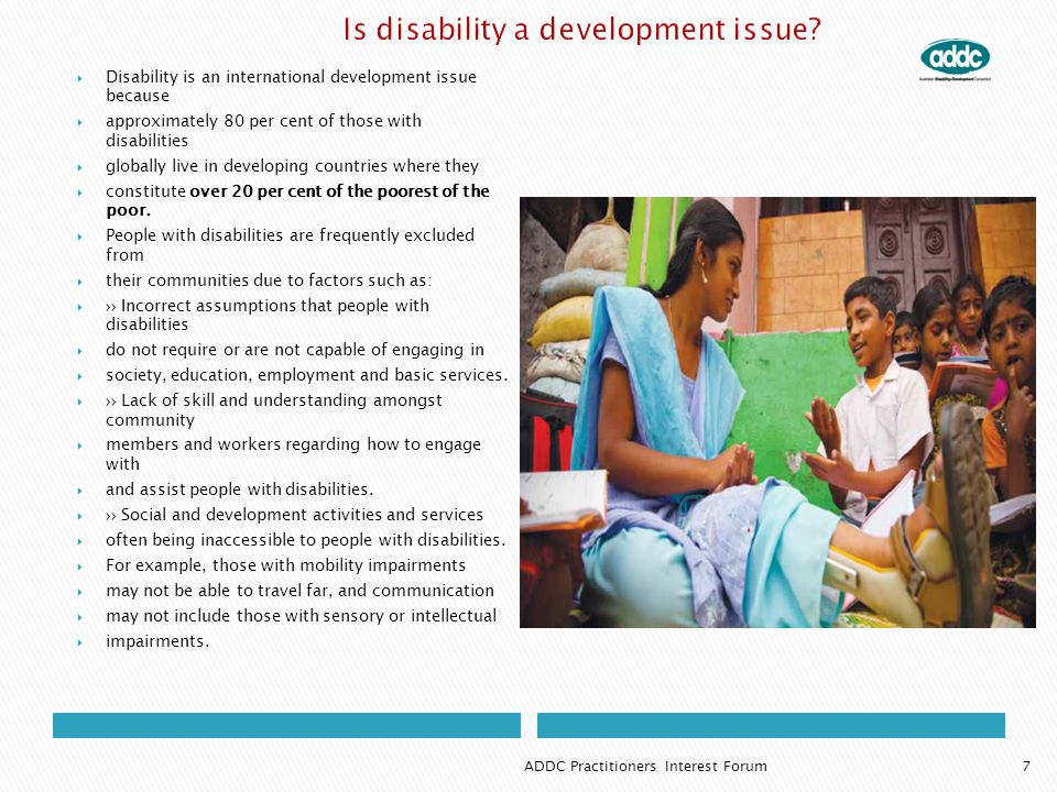  Disability is an international development issue because  approximately 80 per cent of those with disabilities  globally live in developing countr
