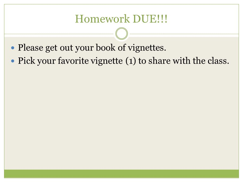 Homework DUE!!. Please get out your book of vignettes.