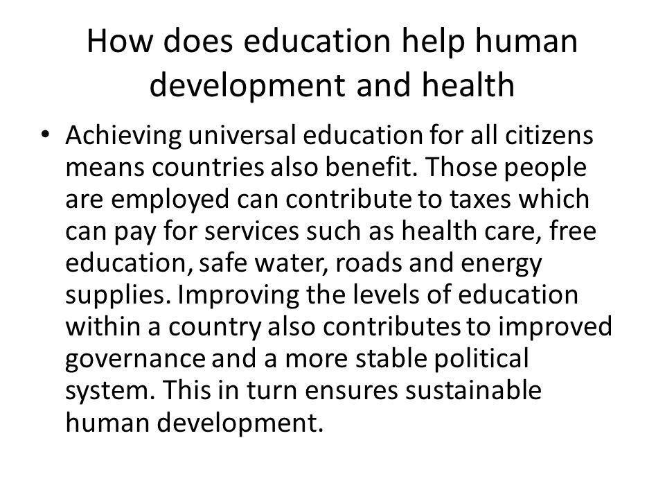 How does education help human development and health Achieving universal education for all citizens means countries also benefit.