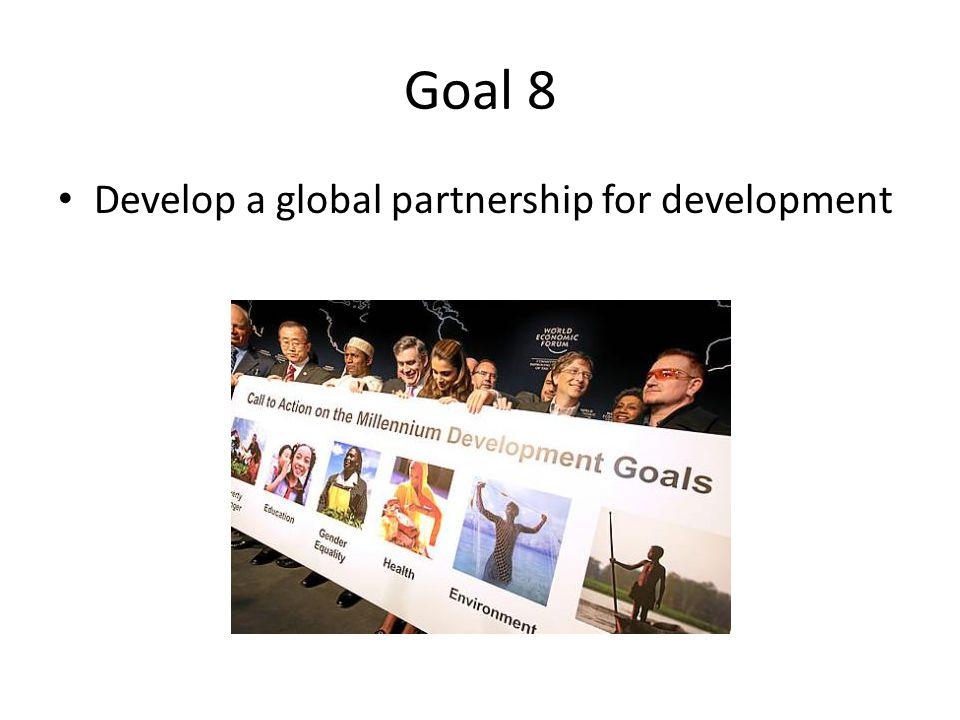 Goal 8 Develop a global partnership for development