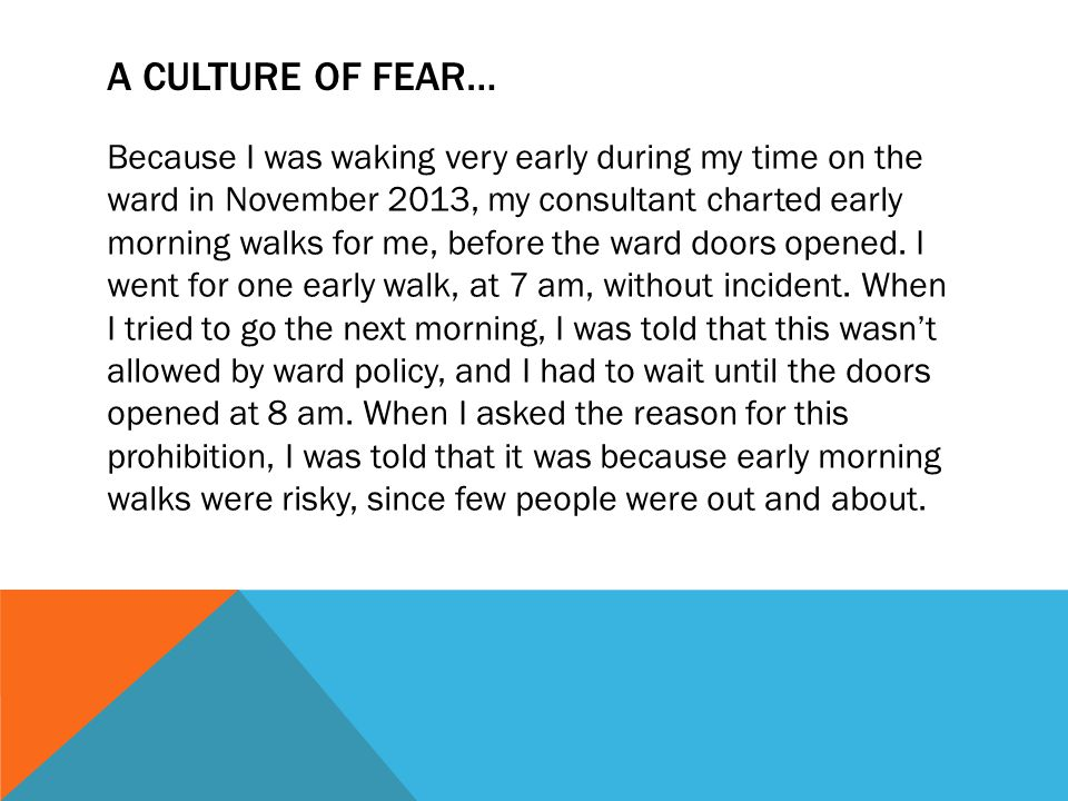 A CULTURE OF FEAR… Because I was waking very early during my time on the ward in November 2013, my consultant charted early morning walks for me, before the ward doors opened.