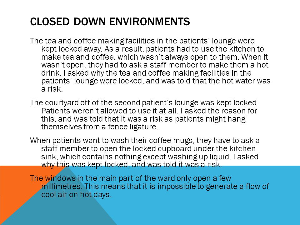 CLOSED DOWN ENVIRONMENTS The tea and coffee making facilities in the patients' lounge were kept locked away.