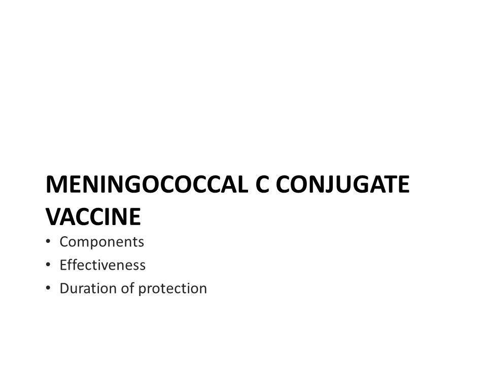 MENINGOCOCCAL C CONJUGATE VACCINE Components Effectiveness Duration of protection