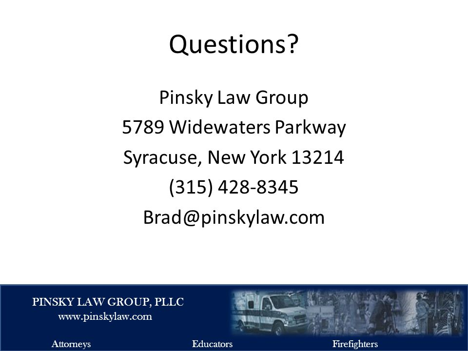 EMSFIRELAW.COM PINSKY LAW GROUP, PLLC www.pinskylaw.com AttorneysEducatorsFirefighters Questions.