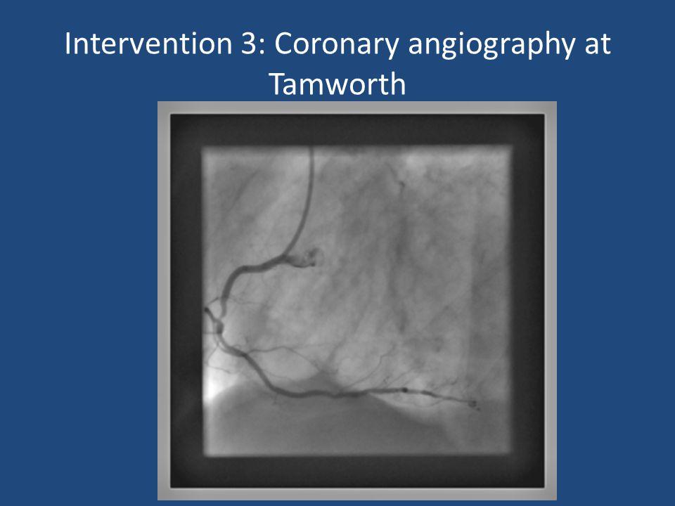 Intervention 3: Coronary angiography at Tamworth