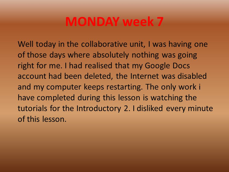 MONDAY week 7 Well today in the collaborative unit, I was having one of those days where absolutely nothing was going right for me.