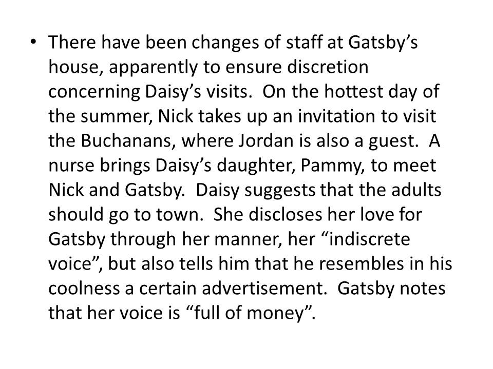 There have been changes of staff at Gatsby's house, apparently to ensure discretion concerning Daisy's visits.