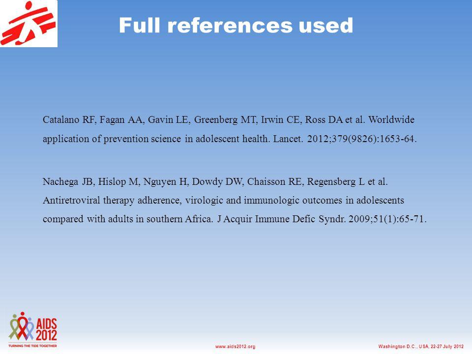 Washington D.C., USA, 22-27 July 2012www.aids2012.org Full references used Catalano RF, Fagan AA, Gavin LE, Greenberg MT, Irwin CE, Ross DA et al.