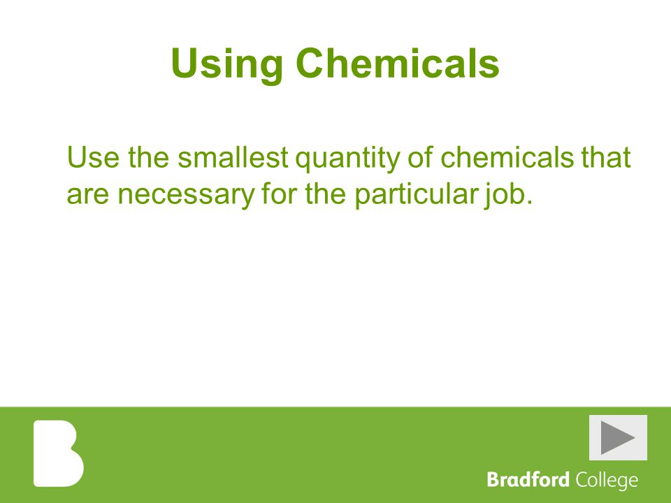 Using Chemicals Use the smallest quantity of chemicals that are necessary for the particular job.