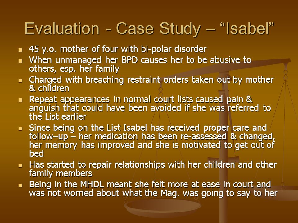 Evaluation - Case Study – Isabel 45 y.o. mother of four with bi-polar disorder 45 y.o.