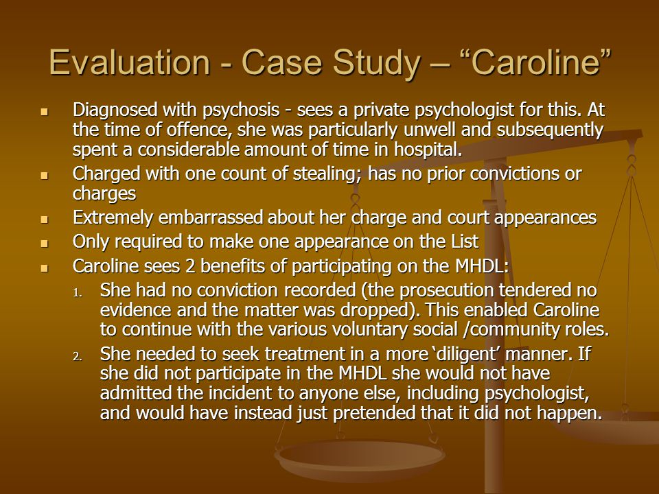 Evaluation - Case Study – Caroline Diagnosed with psychosis - sees a private psychologist for this.