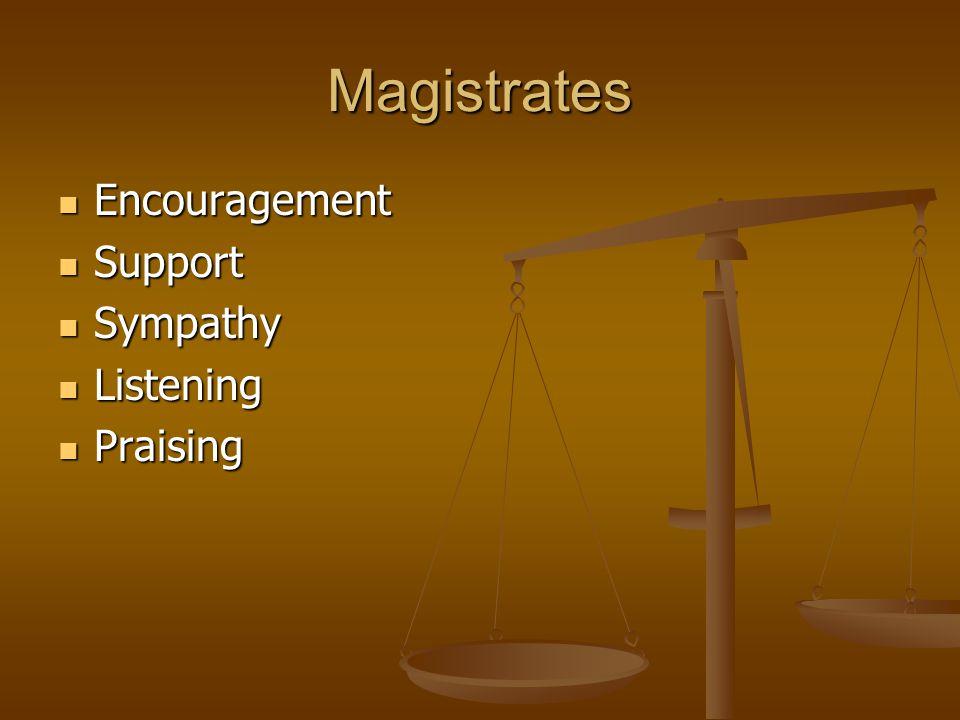 Magistrates Encouragement Encouragement Support Support Sympathy Sympathy Listening Listening Praising Praising