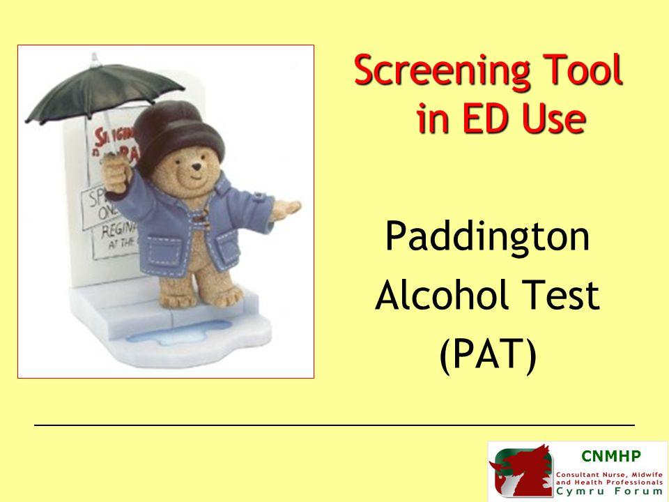 CNMHP Screening Tool in ED Use Paddington Alcohol Test (PAT)