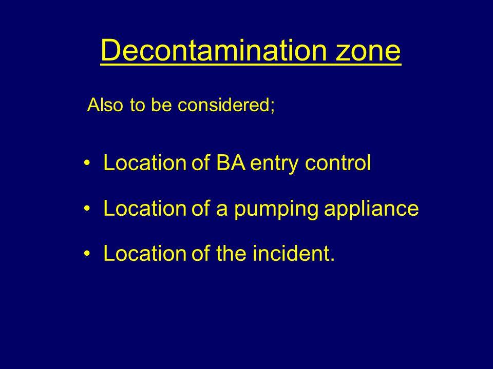 Decontamination zone Location of BA entry control Location of a pumping appliance Location of the incident.