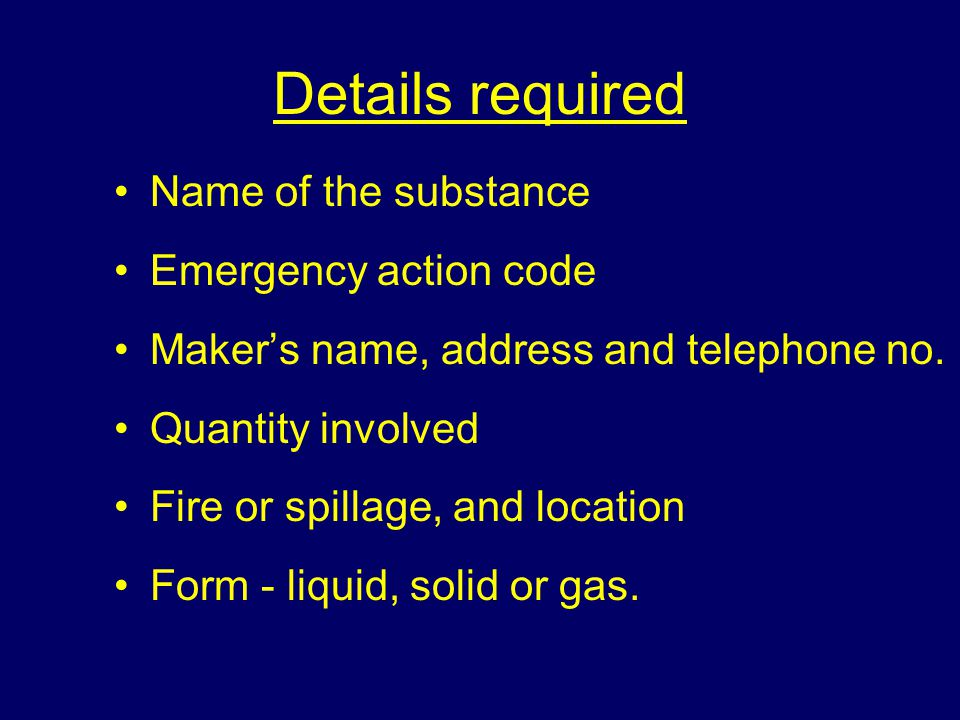 Details required Name of the substance Emergency action code Maker's name, address and telephone no.