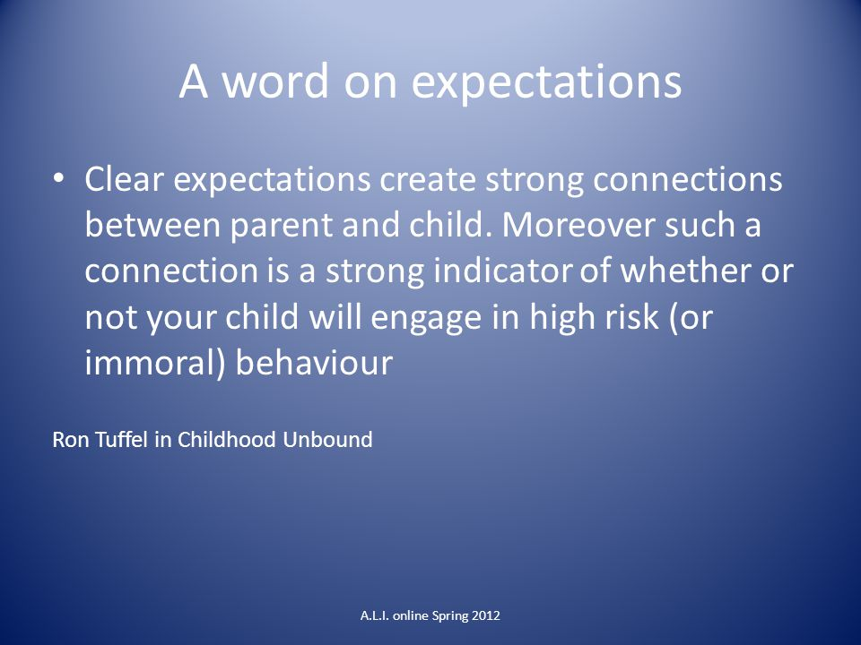 A word on expectations Clear expectations create strong connections between parent and child.