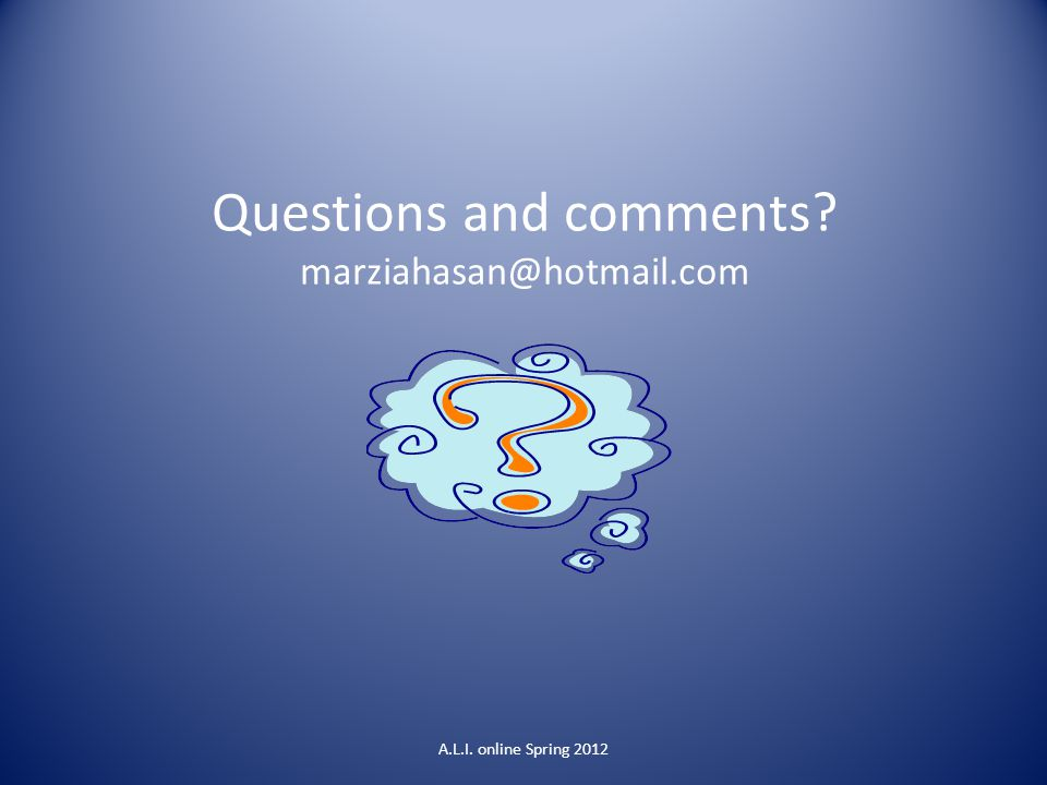 Questions and comments? marziahasan@hotmail.com A.L.I. online Spring 2012