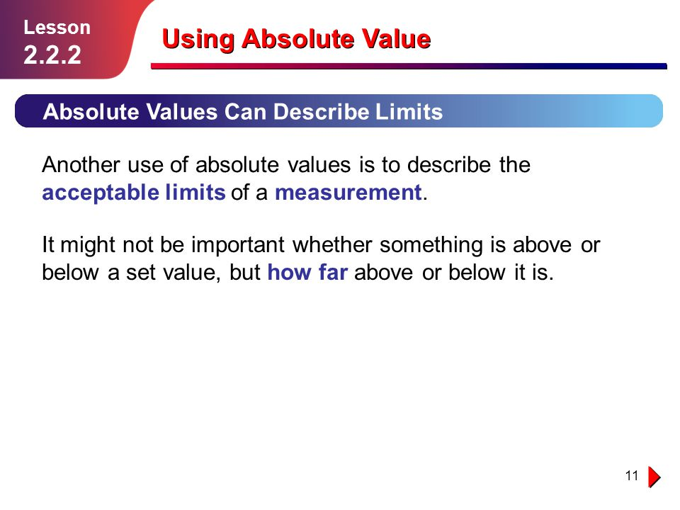 12 Using Absolute Value Example 3 Solution follows… Lesson 2.2.2 The average temperature of the human body is 98.6 °F, but in a healthy person it can be up to 1.4 °F higher or lower.