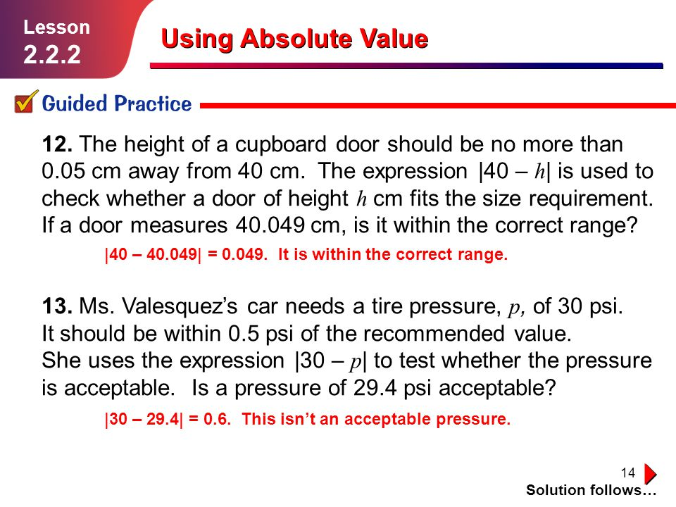14 Using Absolute Value Guided Practice Solution follows… Lesson 2.2.2 12. The height of a cupboard door should be no more than 0.05 cm away from 40 c