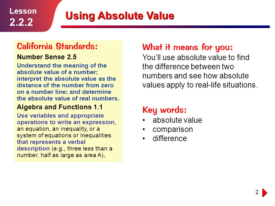 3 Using Absolute Value Lesson 2.2.2 You use absolute value a lot in real life — often without even thinking about it.