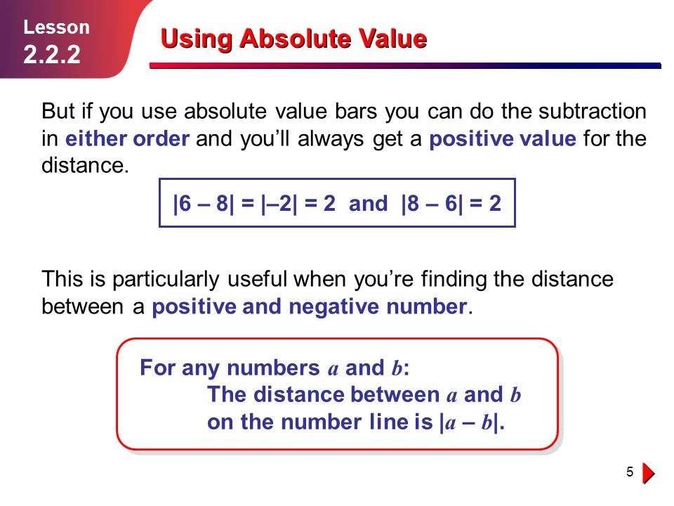 6 Using Absolute Value Example 1 Solution follows… Lesson 2.2.2 What is the distance between –3 and 5.