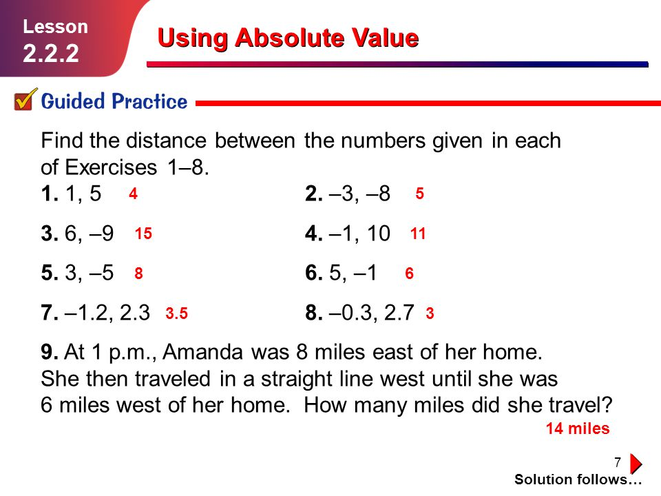 8 Using Absolute Value Absolute Values are Used to Compare Things Lesson 2.2.2 You can use absolute values to compare numbers when it doesn't matter which side of a fixed point they are.