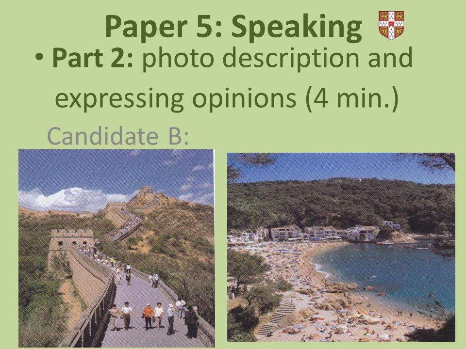 Paper 5: Speaking Part 2: photo description and expressing opinions (4 min.) Candidate B: