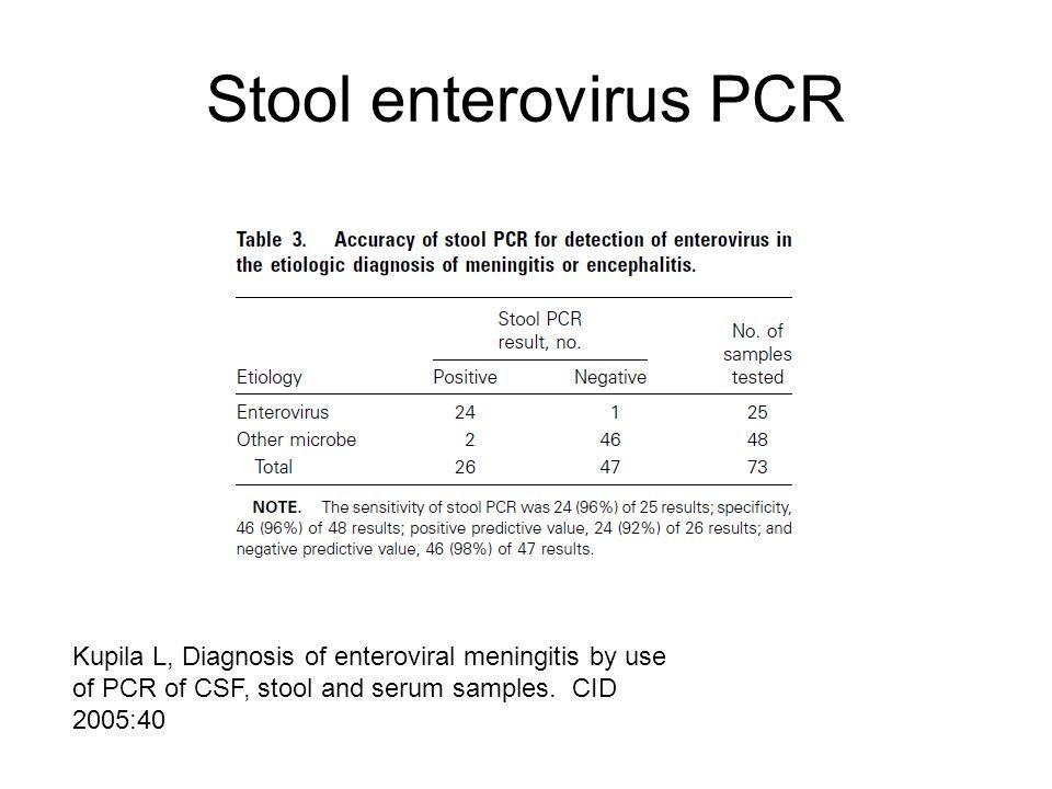 Stool enterovirus PCR Kupila L, Diagnosis of enteroviral meningitis by use of PCR of CSF, stool and serum samples.