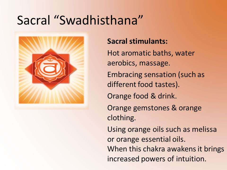 Sacral stimulants: Hot aromatic baths, water aerobics, massage.