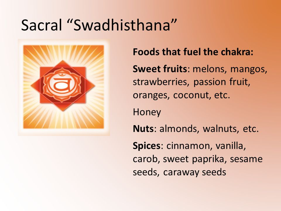 Foods that fuel the chakra: Sweet fruits: melons, mangos, strawberries, passion fruit, oranges, coconut, etc.