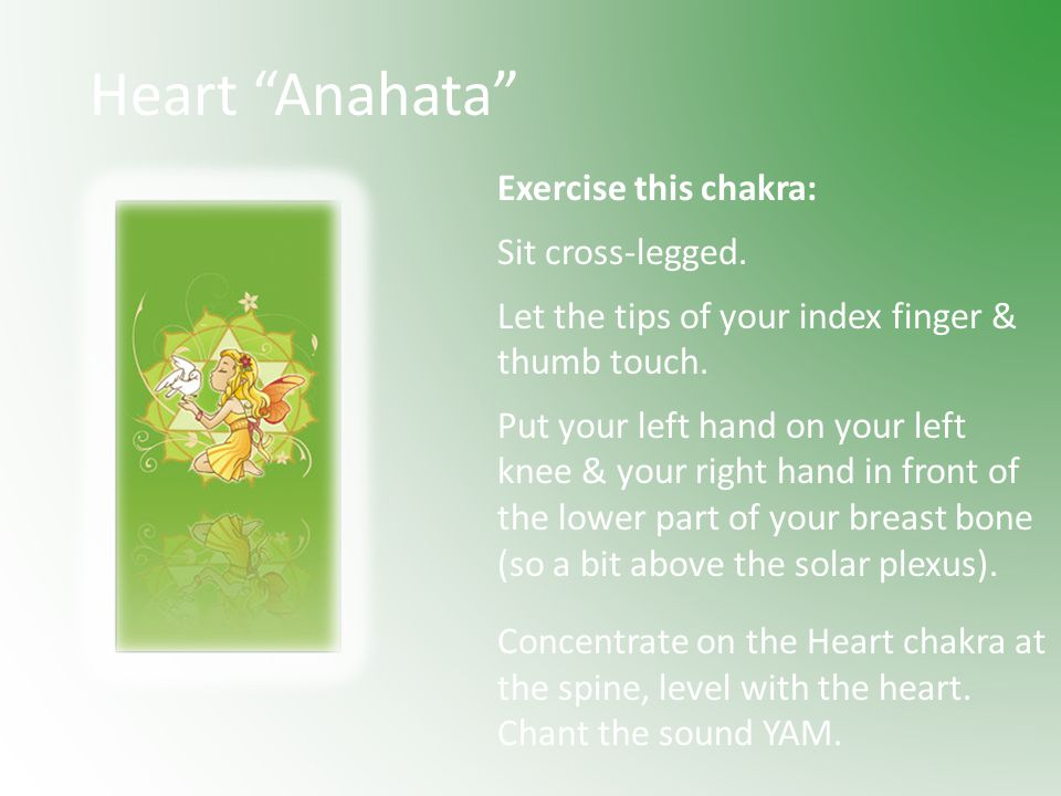 Heart Anahata Exercise this chakra: Sit cross-legged.
