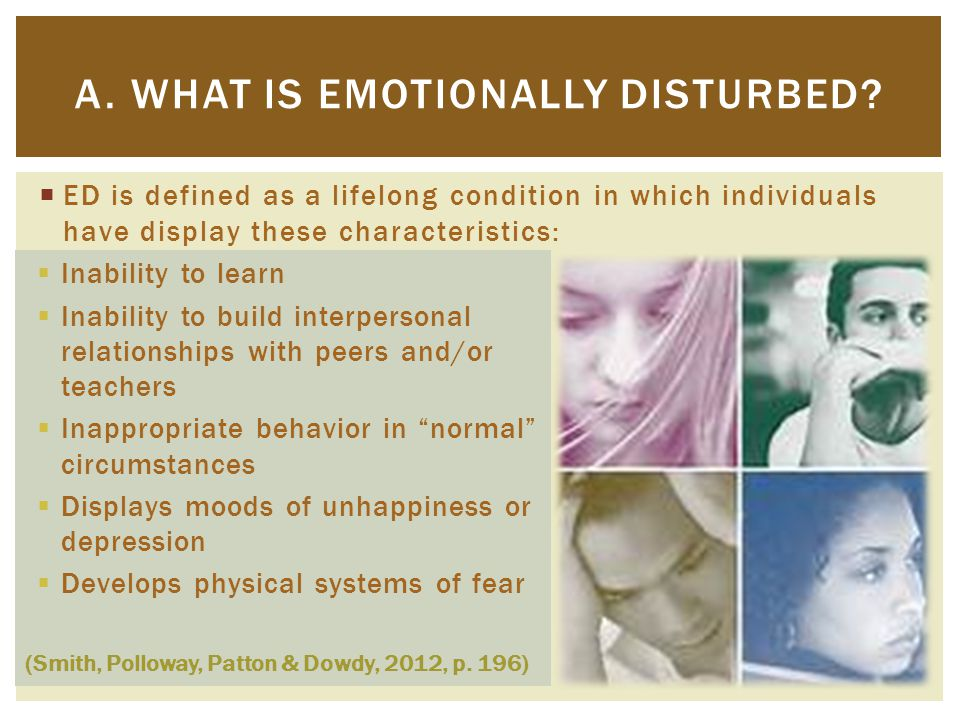  ED is defined as a lifelong condition in which individuals have display these characteristics: A.