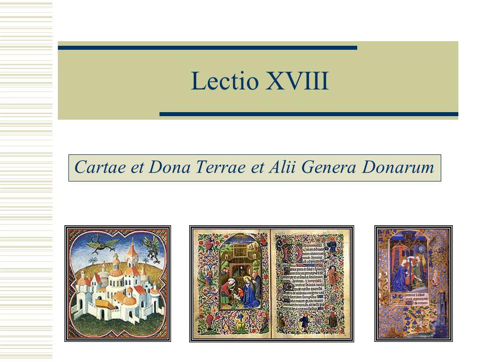 Lectio XVIII Cartae et Dona Terrae et Alii Genera Donarum