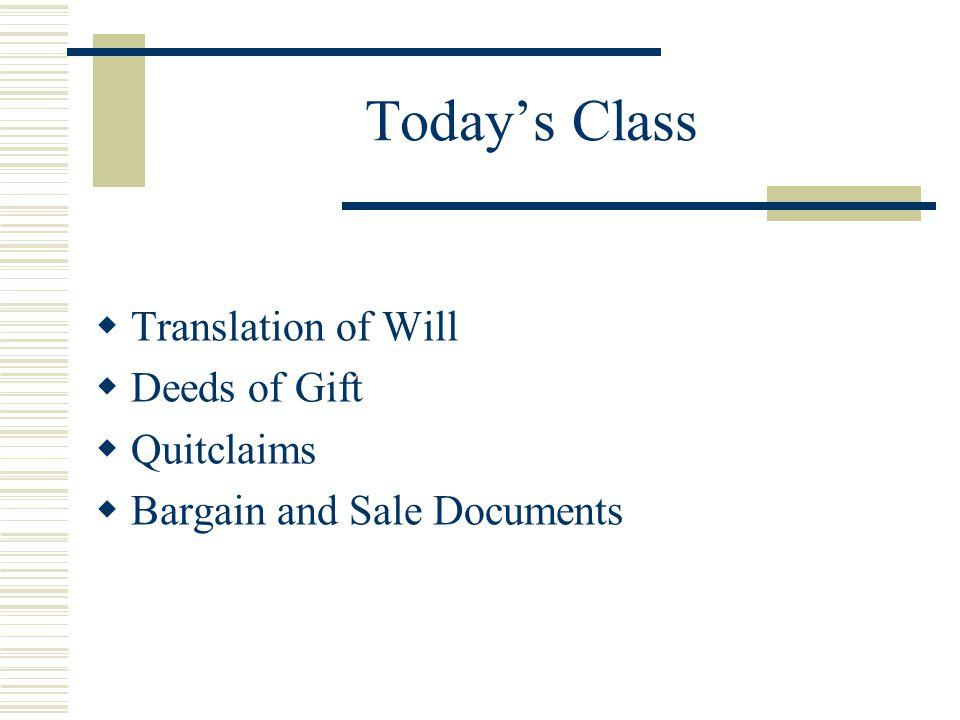 Today's Class  Translation of Will  Deeds of Gift  Quitclaims  Bargain and Sale Documents