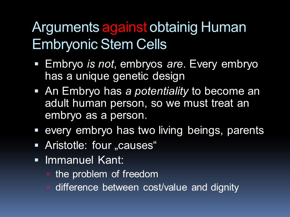 Arguments against obtainig Human Embryonic Stem Cells  Embryo is not, embryos are.