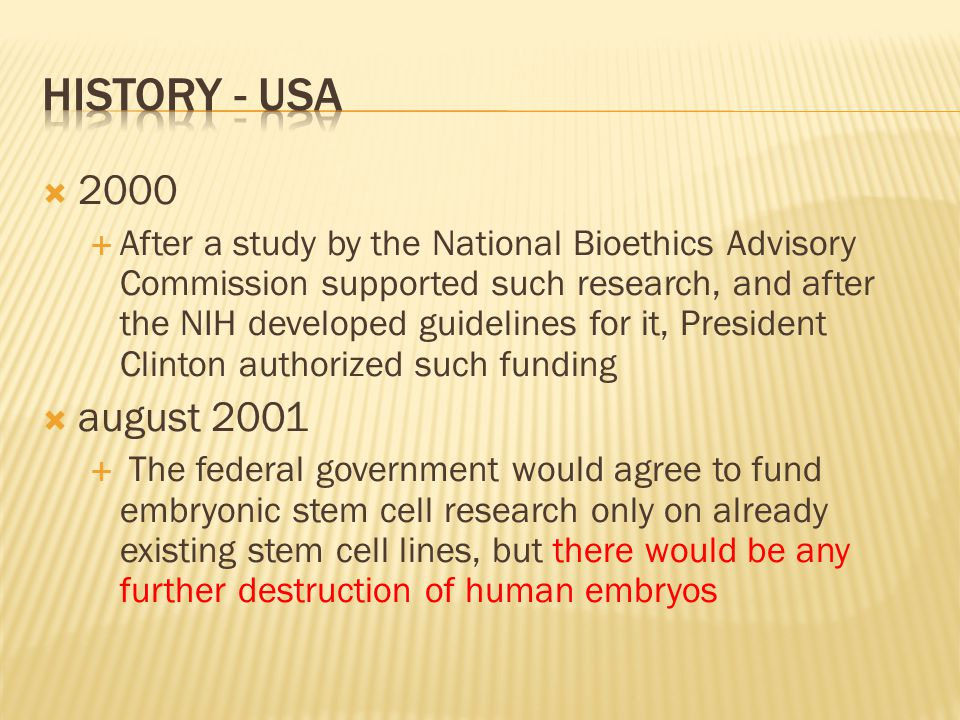  August 2000: scientists could apply for federal funding only for research utilizing 78 existing stem cell lines.