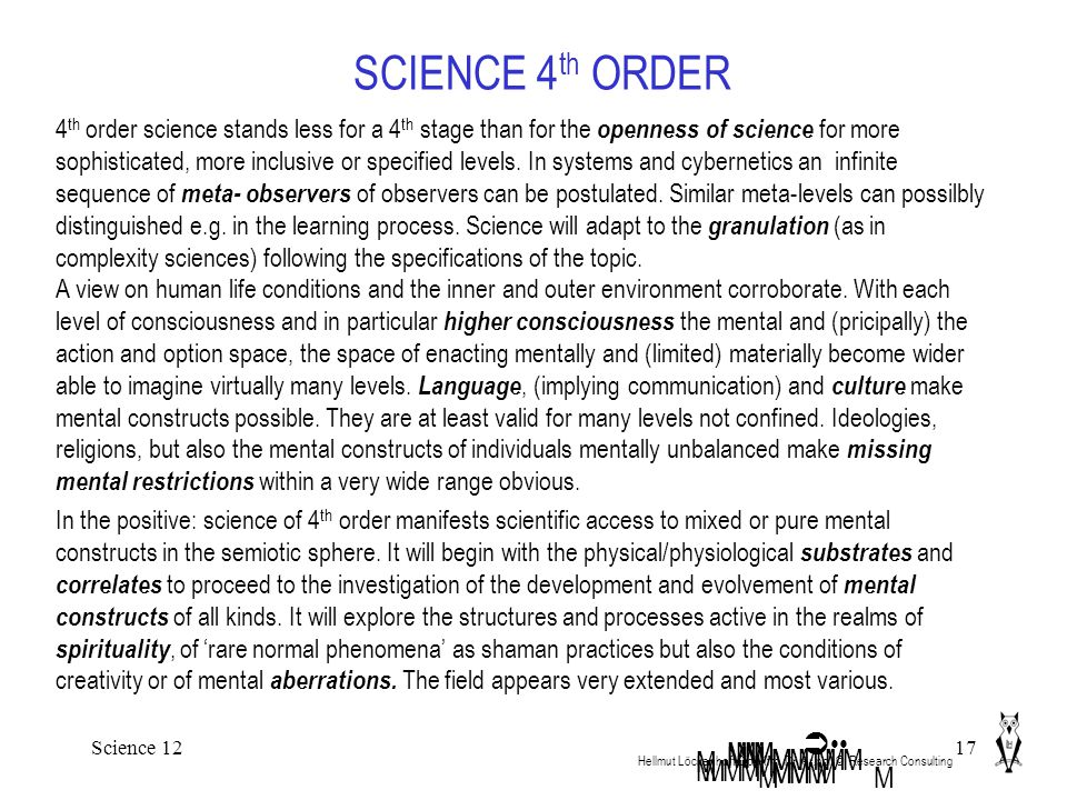 Science 1217 SCIENCE 4 th ORDER Hellmut Löckenhoff Dipl.Kfm. Dr.rer.pol. ©. Research Consulting MMM M  M In the positive: science of 4 th order manif