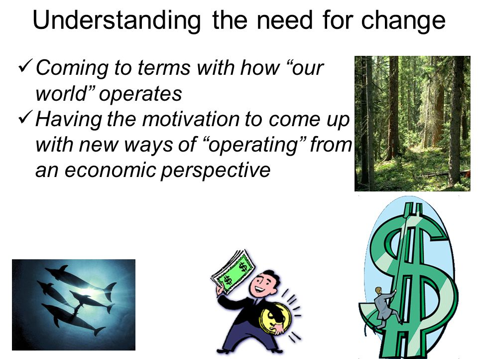 """Coming to terms with how """"our world"""" operates Having the motivation to come up with new ways of """"operating"""" from an economic perspective Understanding"""