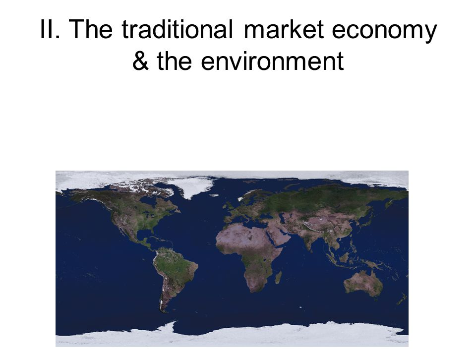 II. The traditional market economy & the environment