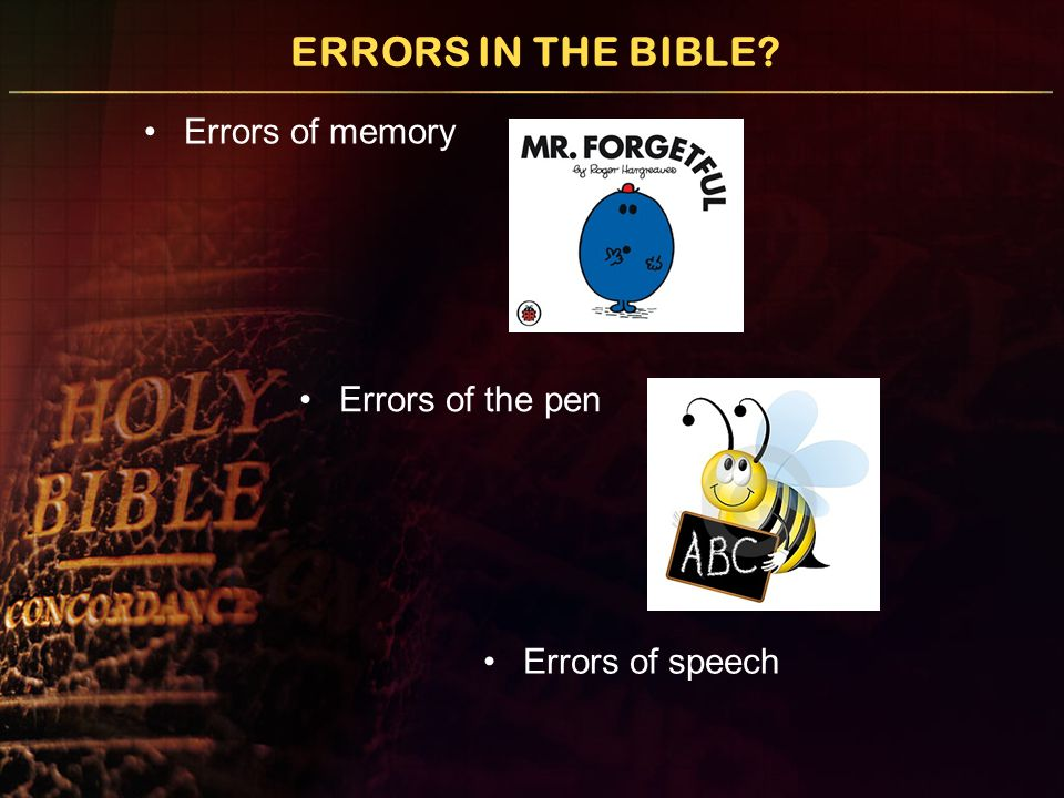 ERRORS IN THE BIBLE? Errors of memory Errors of the pen Errors of speech