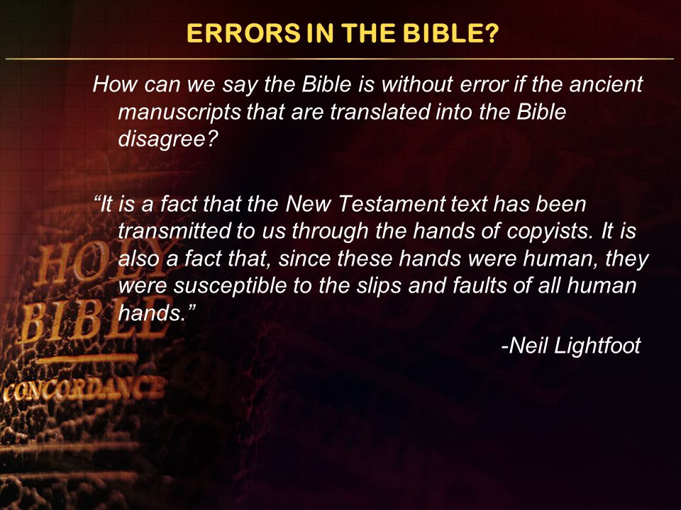 "ERRORS IN THE BIBLE? How can we say the Bible is without error if the ancient manuscripts that are translated into the Bible disagree? ""It is a fact t"