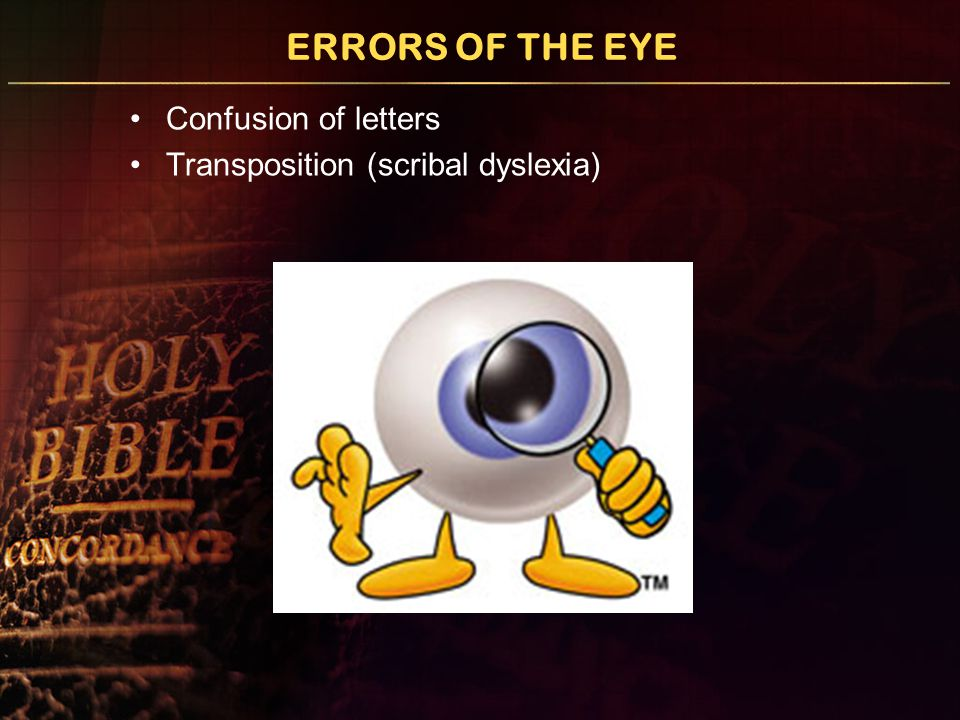 ERRORS OF THE EYE Confusion of letters Transposition Incorrect division (GODISNOWHERE)