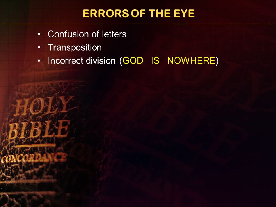 ERRORS OF THE EYE Confusion of letters Transposition Incorrect division (GOD IS NOWHERE)