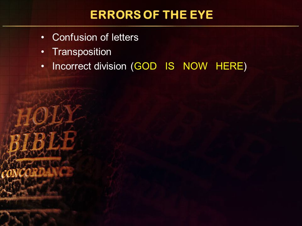 ERRORS OF THE EYE Confusion of letters Transposition Incorrect division Parablepsis (………them from the) (world ………………..) (……….them from the) (evil one….…………..)