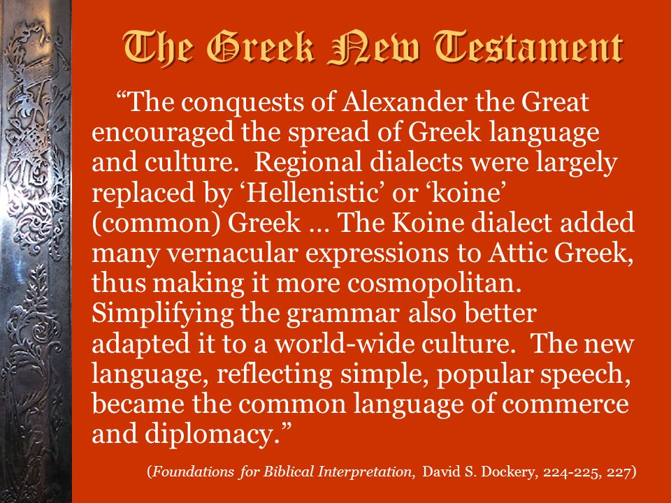 The Greek New Testament The conquests of Alexander the Great encouraged the spread of Greek language and culture.