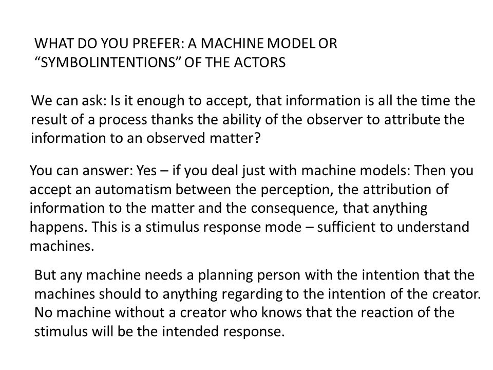 """WHAT DO YOU PREFER: A MACHINE MODEL OR """"SYMBOLINTENTIONS"""" OF THE ACTORS We can ask: Is it enough to accept, that information is all the time the resul"""